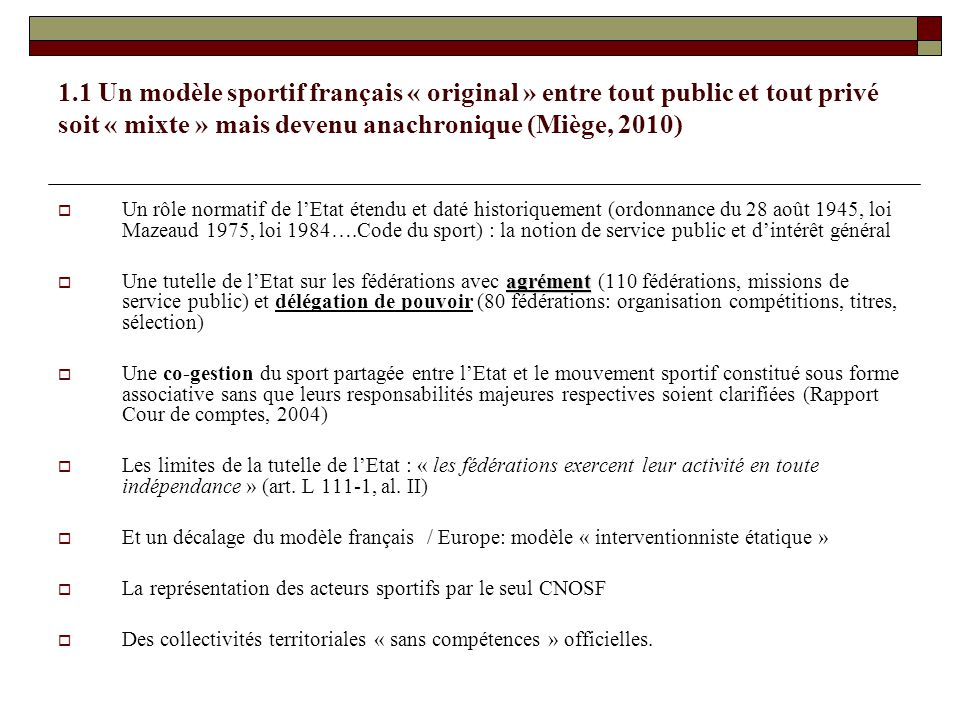 1.1 Un modèle sportif français « original » entre tout public et tout privé soit « mixte » mais devenu anachronique (Miège, 2010) Un rôle normatif de