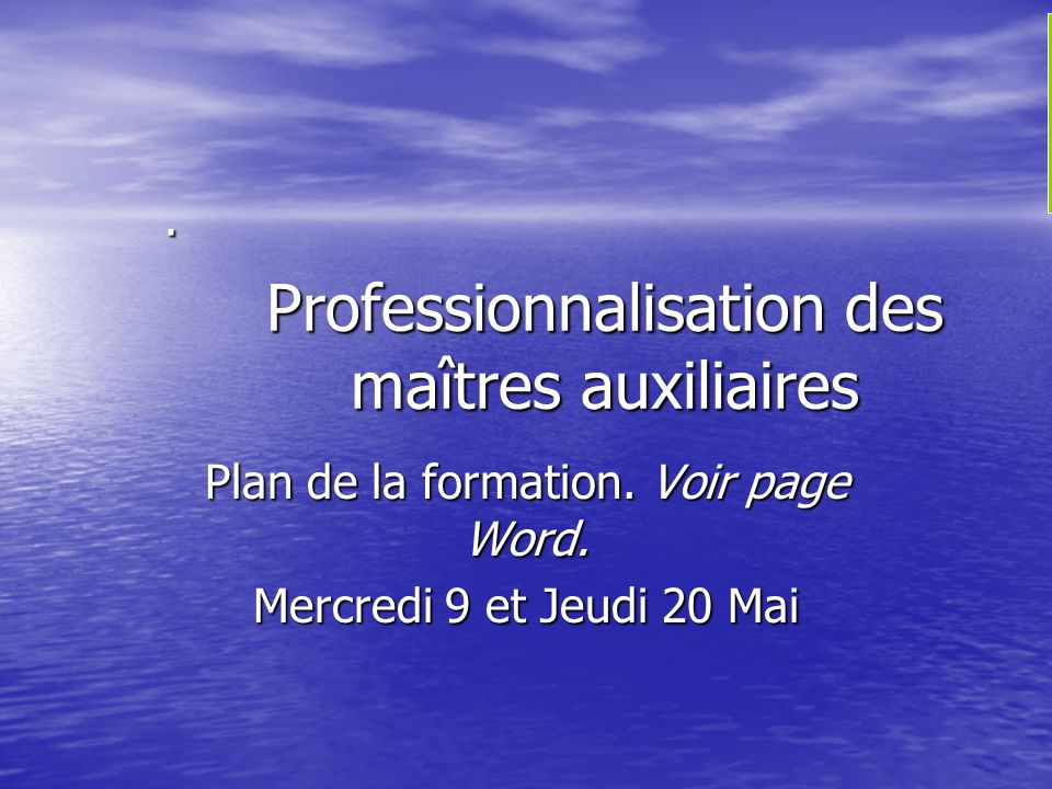 1.Plan de formation.Voir feuille Word A. Accueil et présentations.