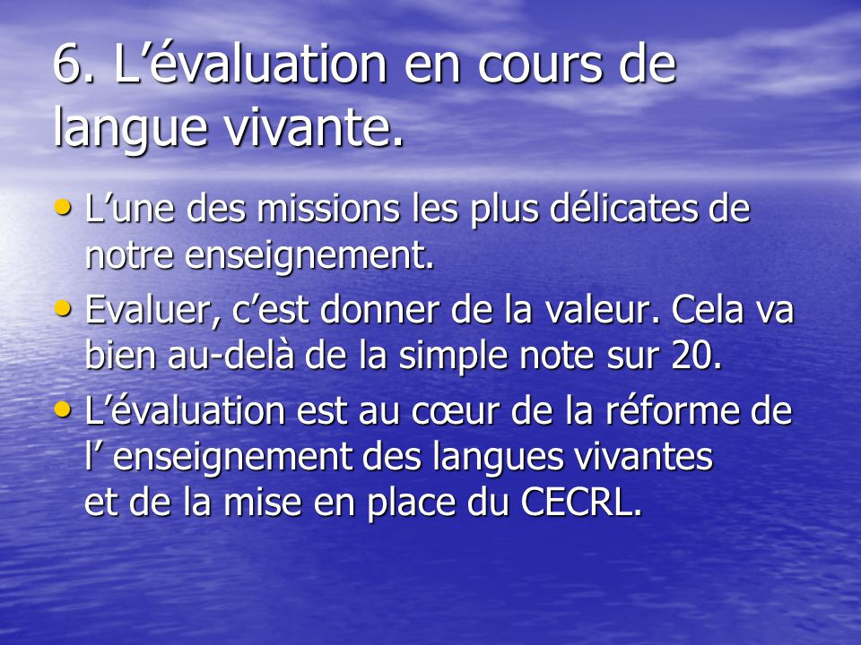 6. Lévaluation en cours de langue vivante. Lune des missions les plus délicates de notre enseignement. Lune des missions les plus délicates de notre e