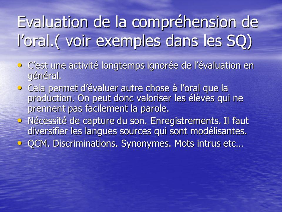 Evaluation de la compréhension de loral.( voir exemples dans les SQ) Cest une activité longtemps ignorée de lévaluation en général. Cest une activité