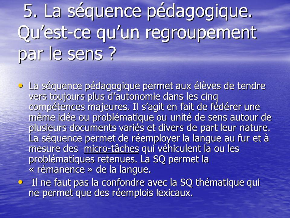 5. La séquence pédagogique. Quest-ce quun regroupement par le sens ? 5. La séquence pédagogique. Quest-ce quun regroupement par le sens ? La séquence