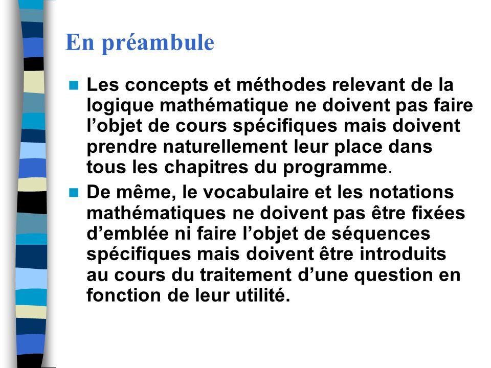 En préambule Les concepts et méthodes relevant de la logique mathématique ne doivent pas faire lobjet de cours spécifiques mais doivent prendre nature