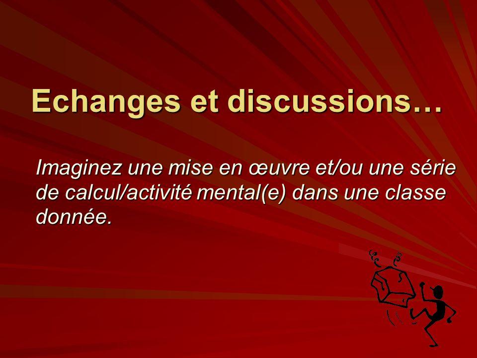 Echanges et discussions… Imaginez une mise en œuvre et/ou une série de calcul/activité mental(e) dans une classe donnée.
