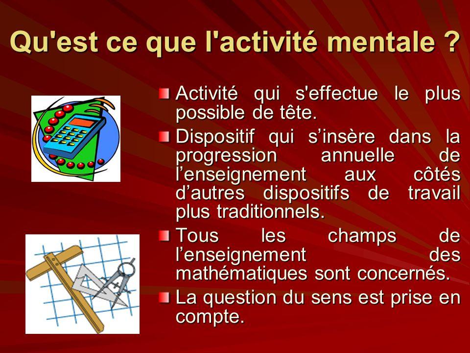 Qu'est ce que l'activité mentale ? Activité qui s'effectue le plus possible de tête. Dispositif qui sinsère dans la progression annuelle de lenseignem