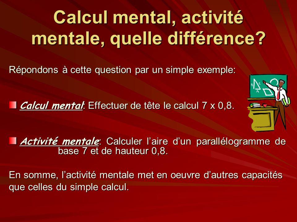 Calcul mental, activité mentale, quelle différence? Répondons à cette question par un simple exemple: Calcul mental : Effectuer de tête le calcul 7 x