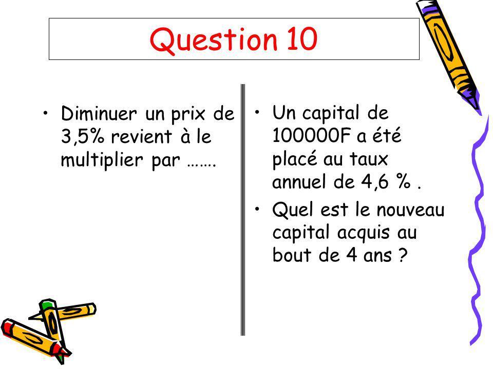 Question 10 Diminuer un prix de 3,5% revient à le multiplier par …….