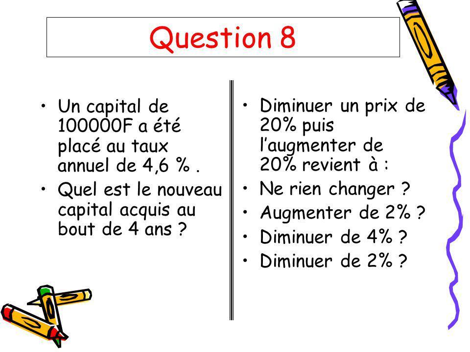 Question 8 Un capital de 100000F a été placé au taux annuel de 4,6 %.