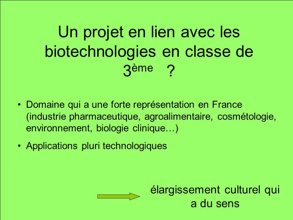 Un projet en lien avec les biotechnologies en classe de 3 ème ? Domaine qui a une forte représentation en France (industrie pharmaceutique, agroalimen
