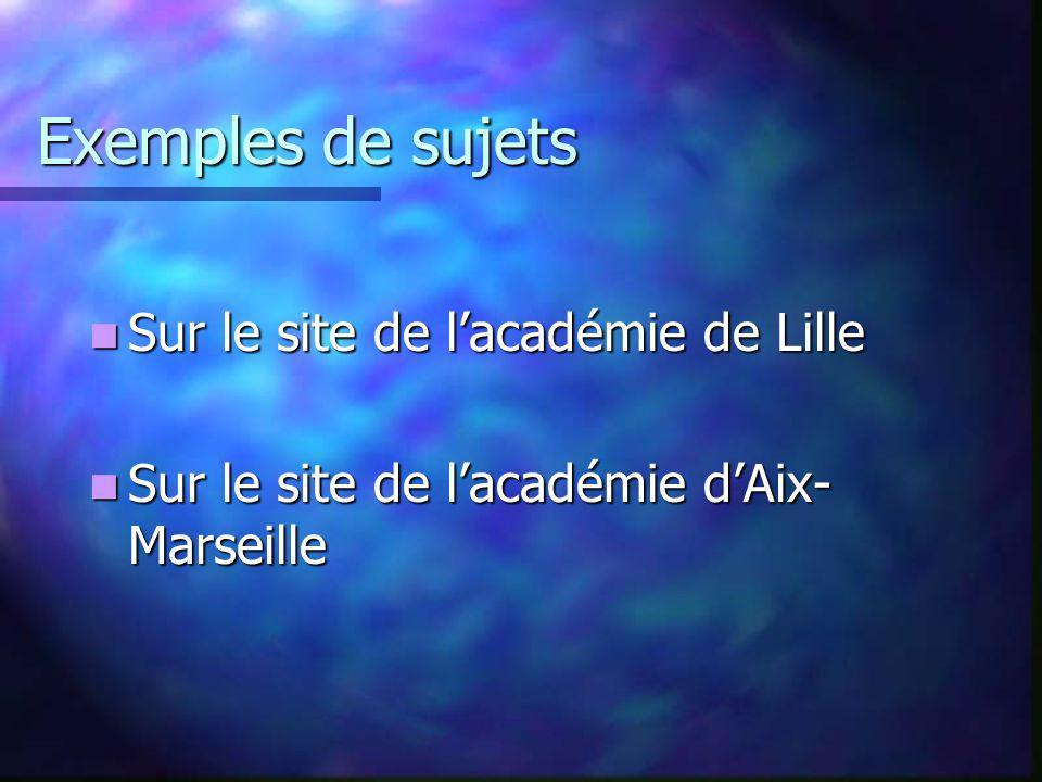 Exemples de sujets Sur le site de lacadémie de Lille Sur le site de lacadémie de Lille Sur le site de lacadémie dAix- Marseille Sur le site de lacadém