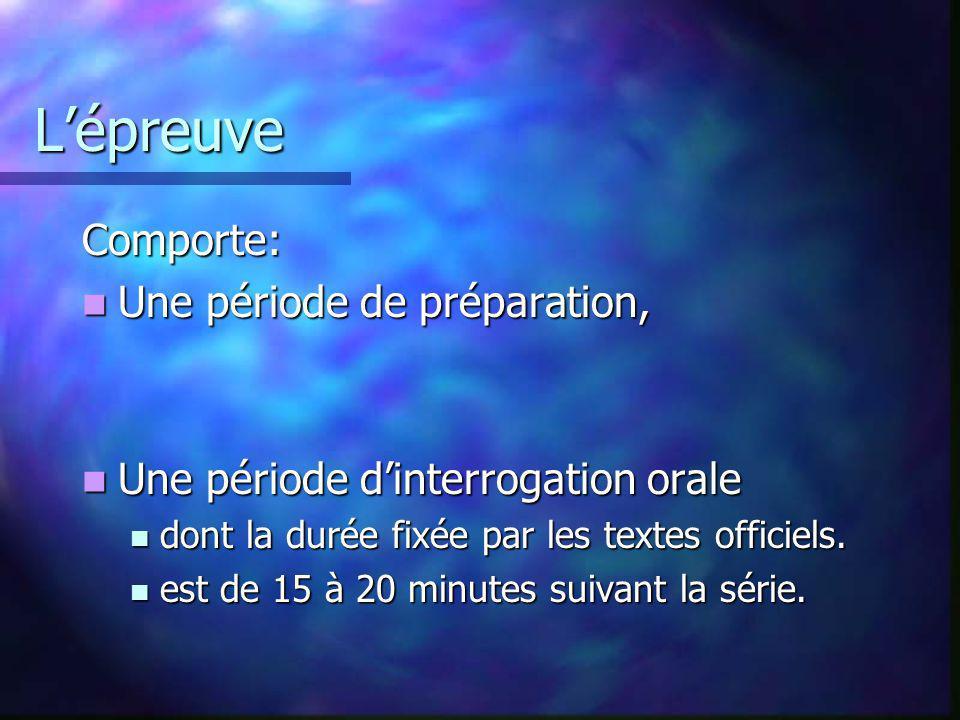 Lépreuve Comporte: Une période de préparation, Une période de préparation, Une période dinterrogation orale Une période dinterrogation orale dont la d