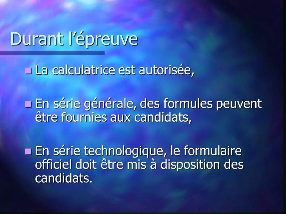 Durant lépreuve La calculatrice est autorisée, La calculatrice est autorisée, En série générale, des formules peuvent être fournies aux candidats, En