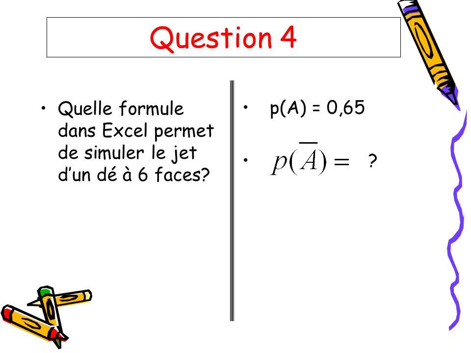 Question 5 A et B sont deux événements indépendants tels que p(A) = 0,3 et p(B) = 0,5 Calculer Quelle formule dans Excel permet de simuler le jet dun dé à 6 faces?