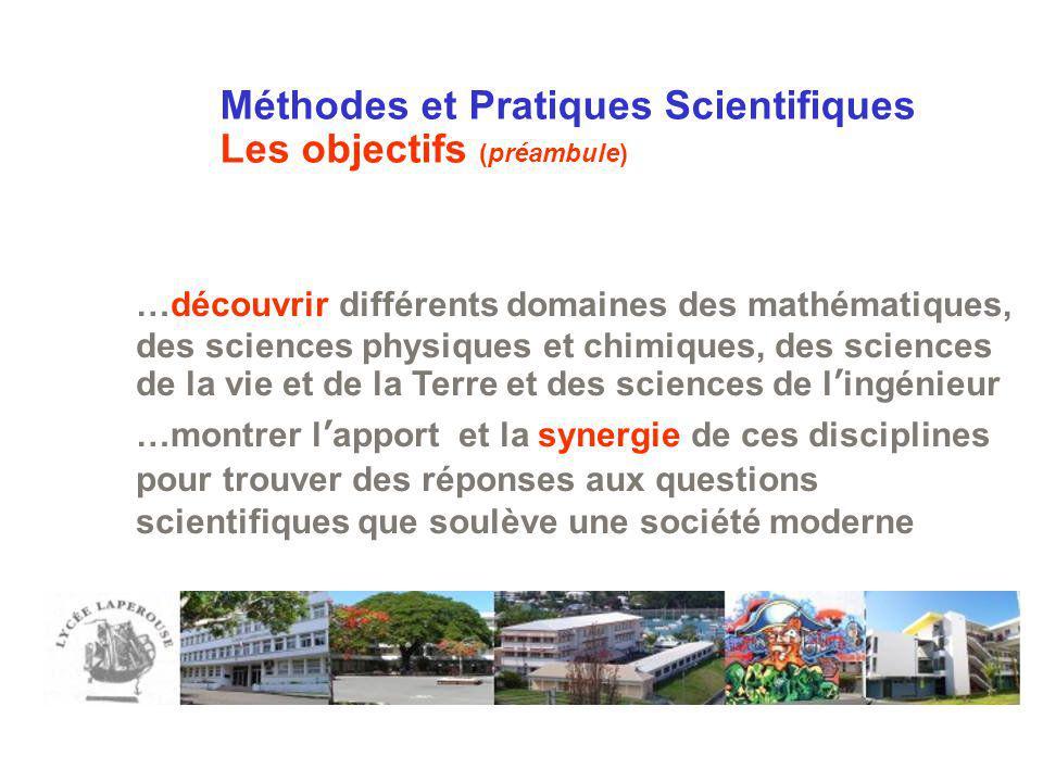 Méthodes et Pratiques Scientifiques Les objectifs (préambule) …découvrir différents domaines des mathématiques, des sciences physiques et chimiques, d