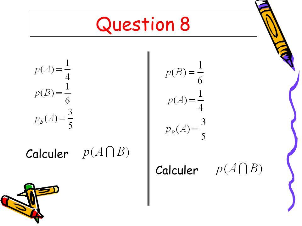 Question 8 Calculer