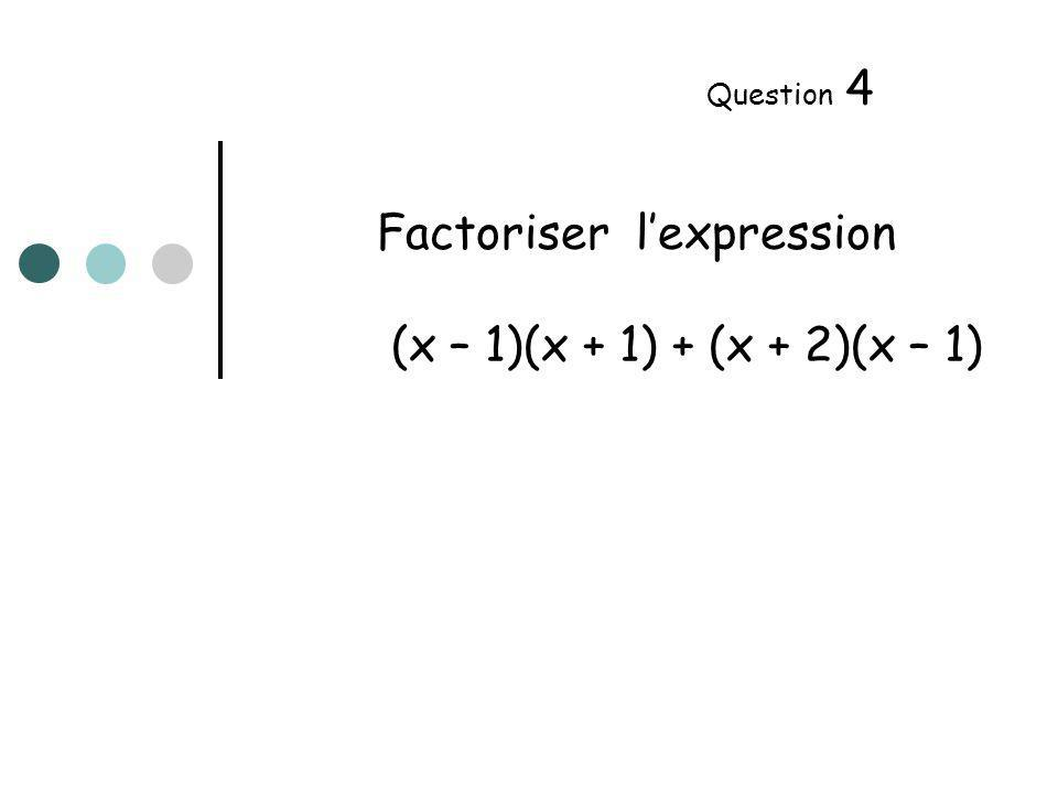 Factoriser lexpression (x – 1)(x + 1) + (x + 2)(x – 1) Question 4