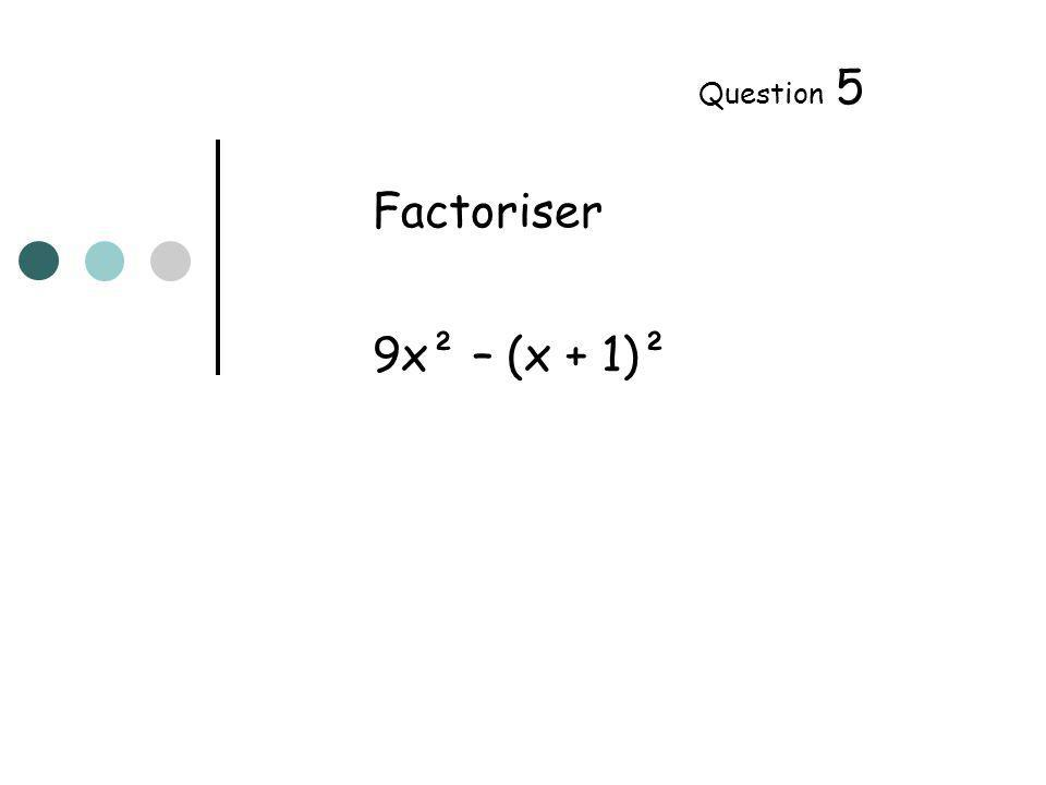Factoriser 9x² – (x + 1)² Question 5