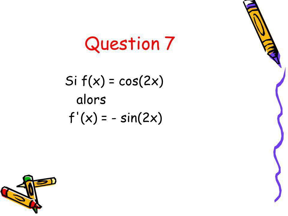 Question 8 Si f(x) = - x² + 4x + alors f (x) = -2x + 4 +