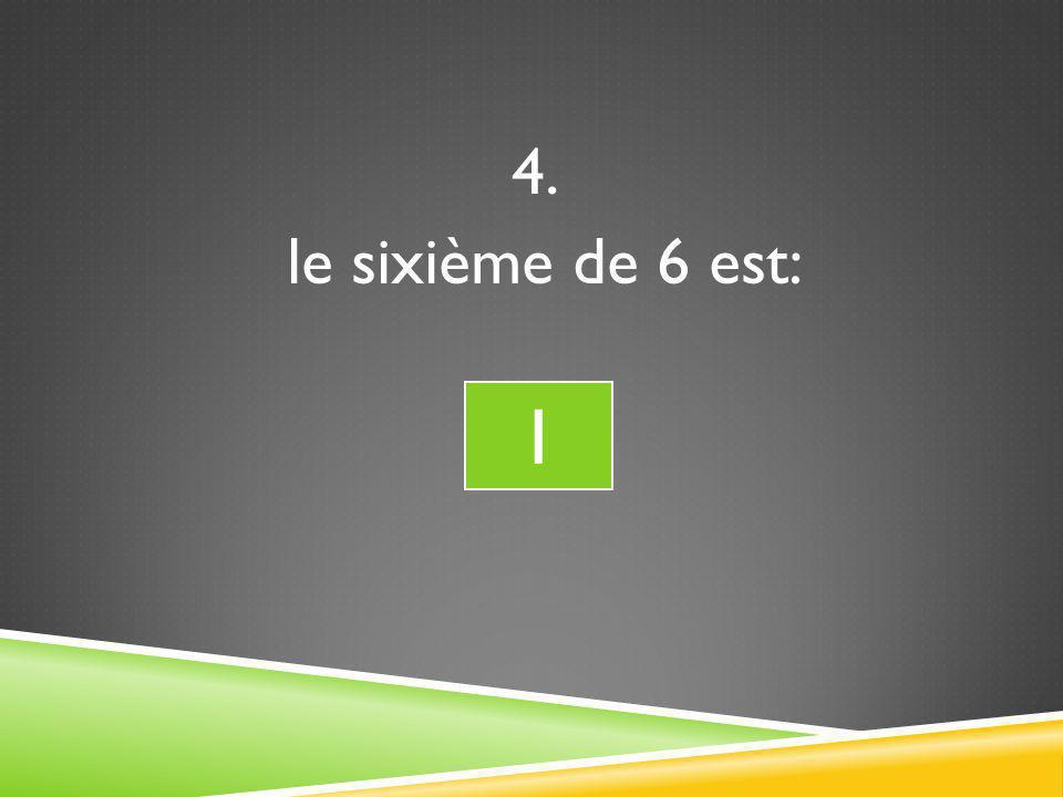 4. le sixième de 6 est: 1 1