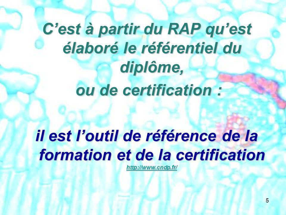5 Cest à partir du RAP quest élaboré le référentiel du diplôme, ou de certification : ou de certification : il est loutil de référence de la formation et de la certification http://www.cndp.fr/ http://www.cndp.fr/