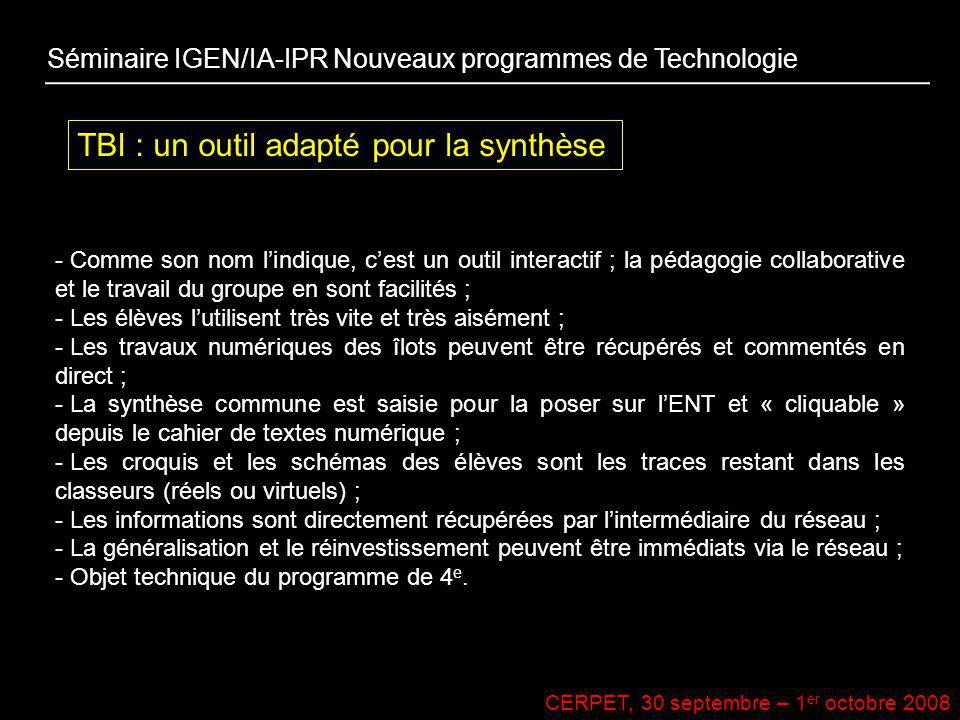 CERPET, 30 septembre – 1 er octobre 2008 TBI : un outil adapté pour la synthèse Séminaire IGEN/IA-IPR Nouveaux programmes de Technologie - Comme son n