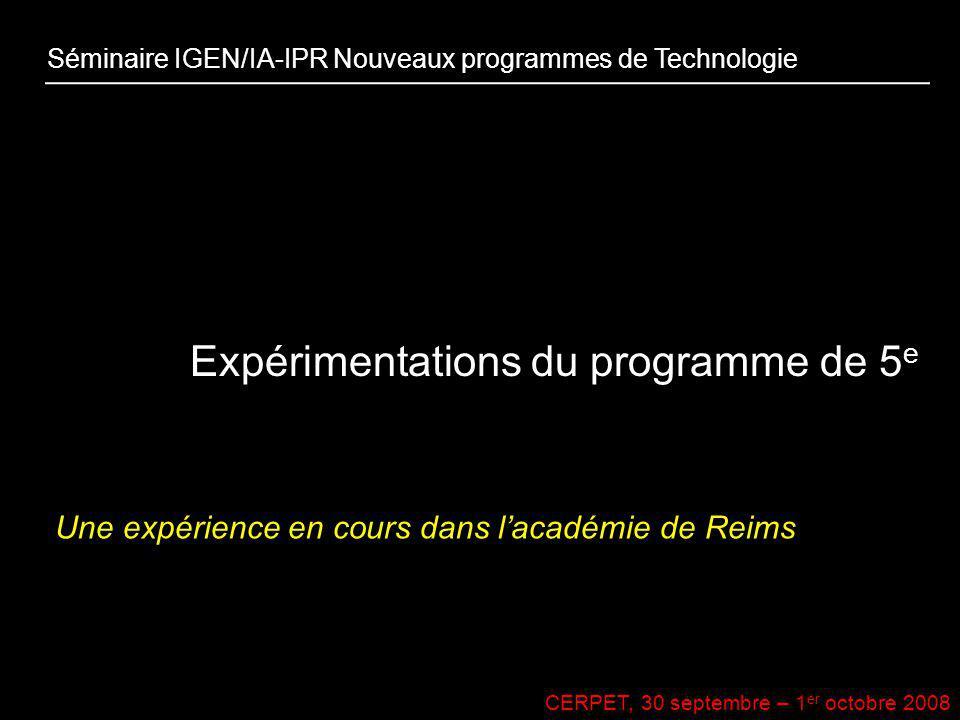 CERPET, 30 septembre – 1 er octobre 2008 Séminaire IGEN/IA-IPR Nouveaux programmes de Technologie Expérimentations du programme de 5 e Une expérience