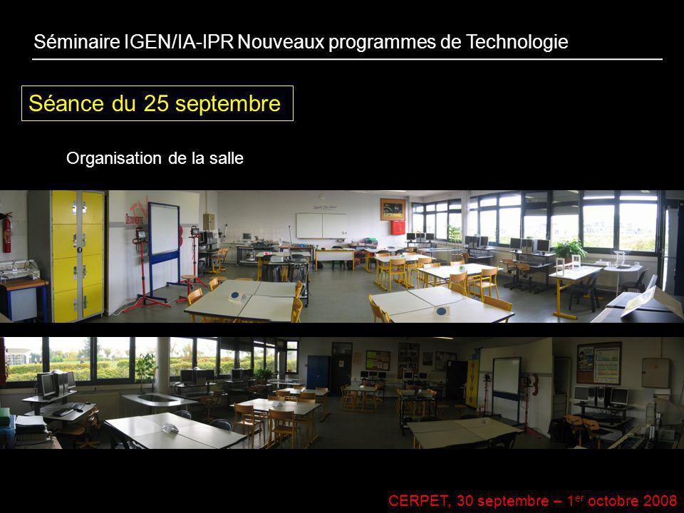 CERPET, 30 septembre – 1 er octobre 2008 Séance du 25 septembre Organisation de la salle Séminaire IGEN/IA-IPR Nouveaux programmes de Technologie