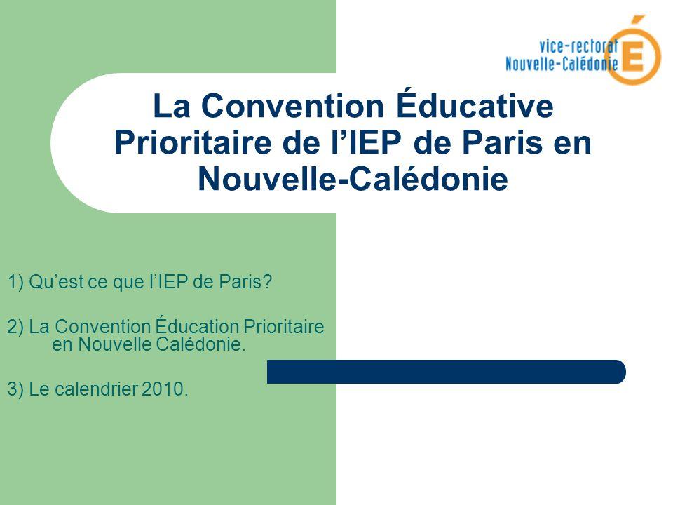 La Convention Éducative Prioritaire de lIEP de Paris en Nouvelle-Calédonie 1) Quest ce que lIEP de Paris? 2) La Convention Éducation Prioritaire en No
