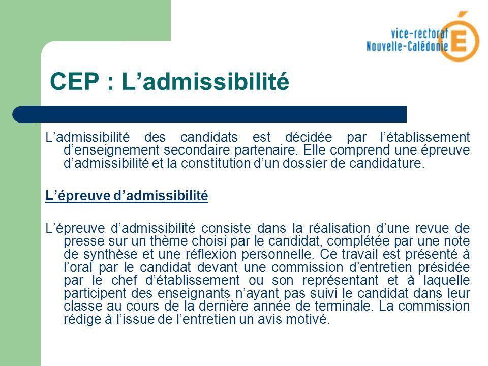 CEP : Ladmissibilité Ladmissibilité des candidats est décidée par létablissement denseignement secondaire partenaire. Elle comprend une épreuve dadmis