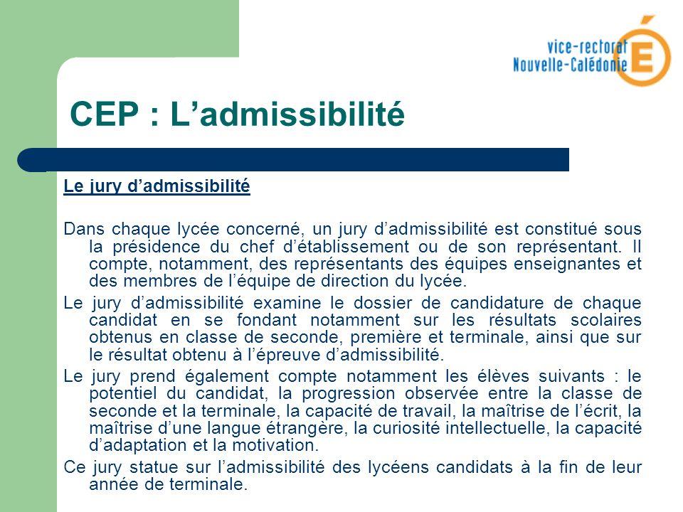 CEP : Ladmissibilité Le jury dadmissibilité Dans chaque lycée concerné, un jury dadmissibilité est constitué sous la présidence du chef détablissement