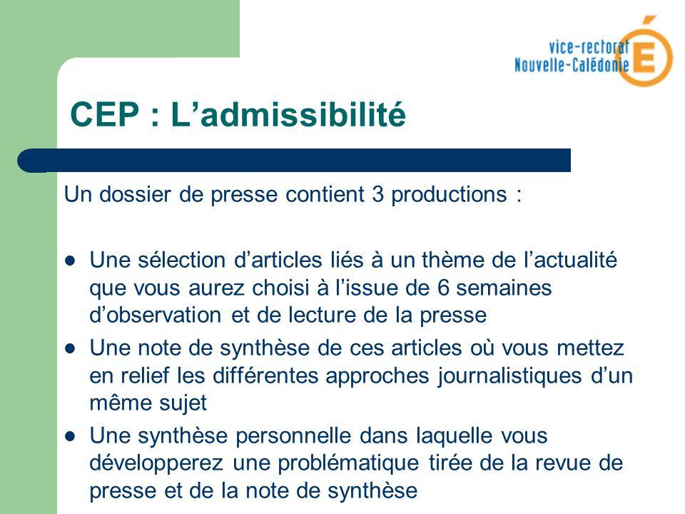 CEP : Ladmissibilité Un dossier de presse contient 3 productions : Une sélection darticles liés à un thème de lactualité que vous aurez choisi à lissu