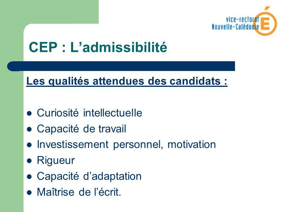CEP : Ladmissibilité Les qualités attendues des candidats : Curiosité intellectuelle Capacité de travail Investissement personnel, motivation Rigueur