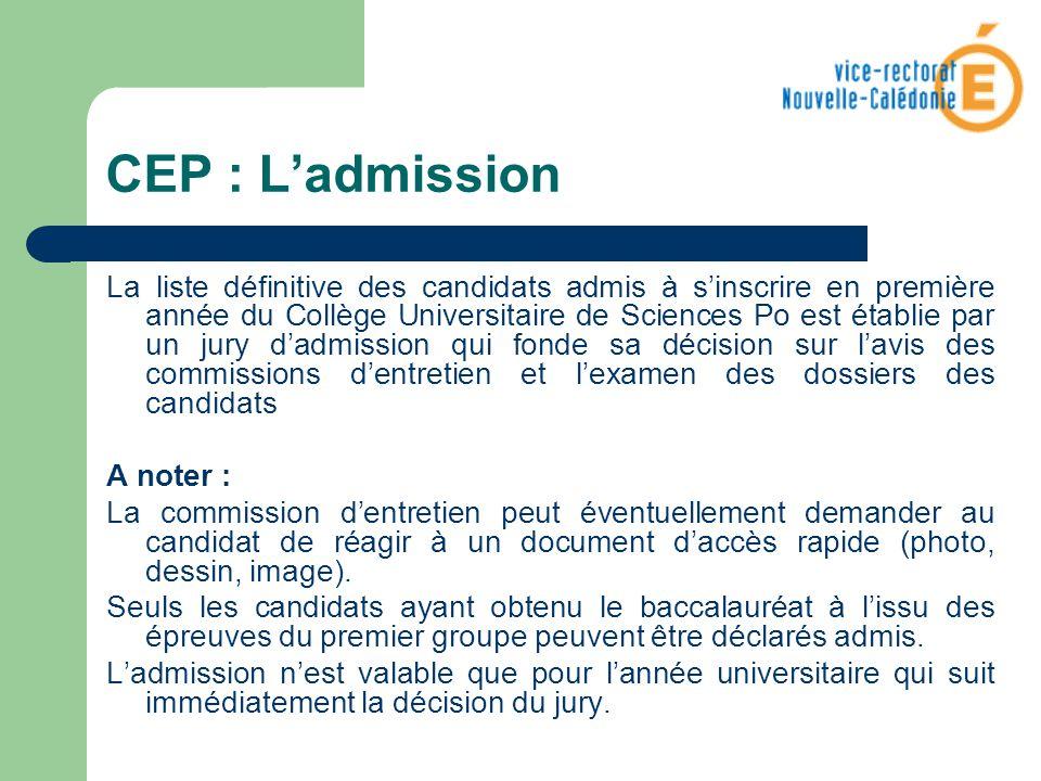 CEP : Ladmission La liste définitive des candidats admis à sinscrire en première année du Collège Universitaire de Sciences Po est établie par un jury