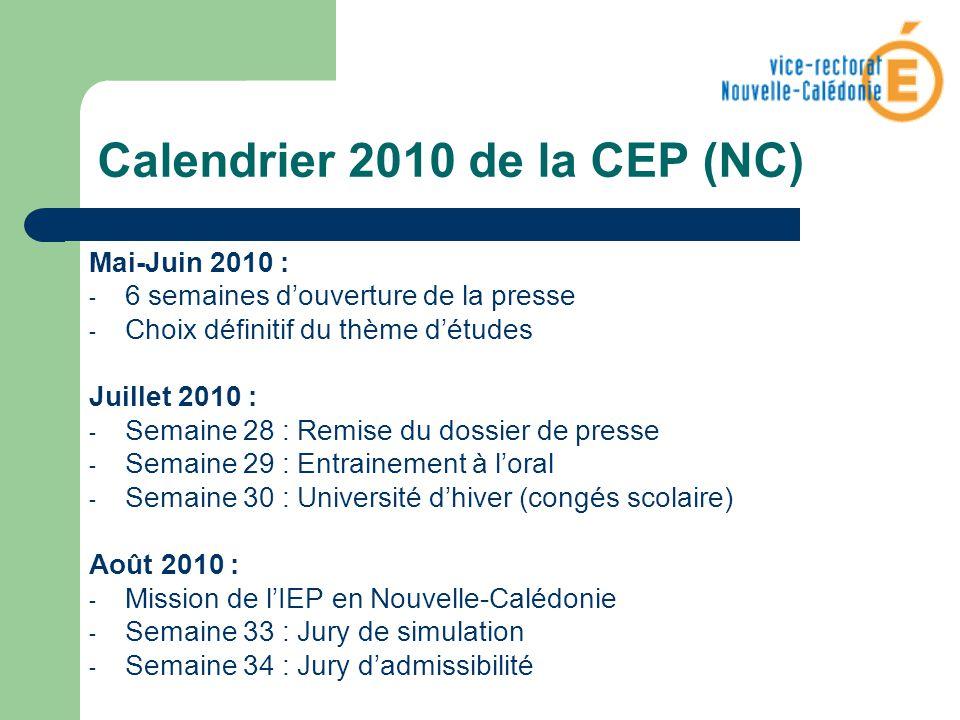 Calendrier 2010 de la CEP (NC) Mai-Juin 2010 : - 6 semaines douverture de la presse - Choix définitif du thème détudes Juillet 2010 : - Semaine 28 : R