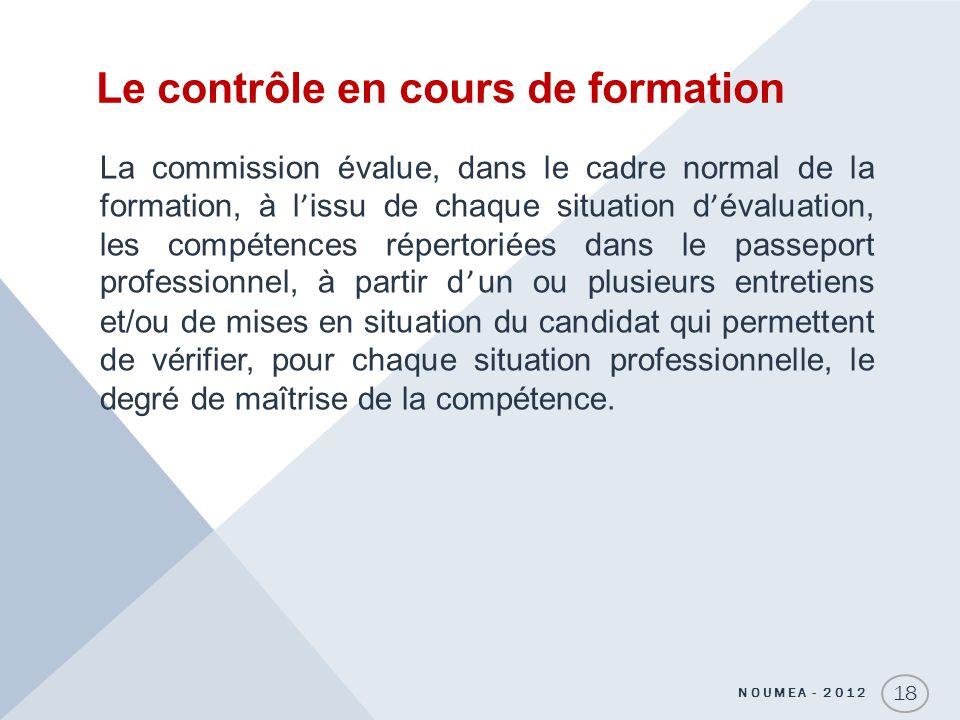 Le contrôle en cours de formation 18 La commission évalue, dans le cadre normal de la formation, à lissu de chaque situation dévaluation, les compéten