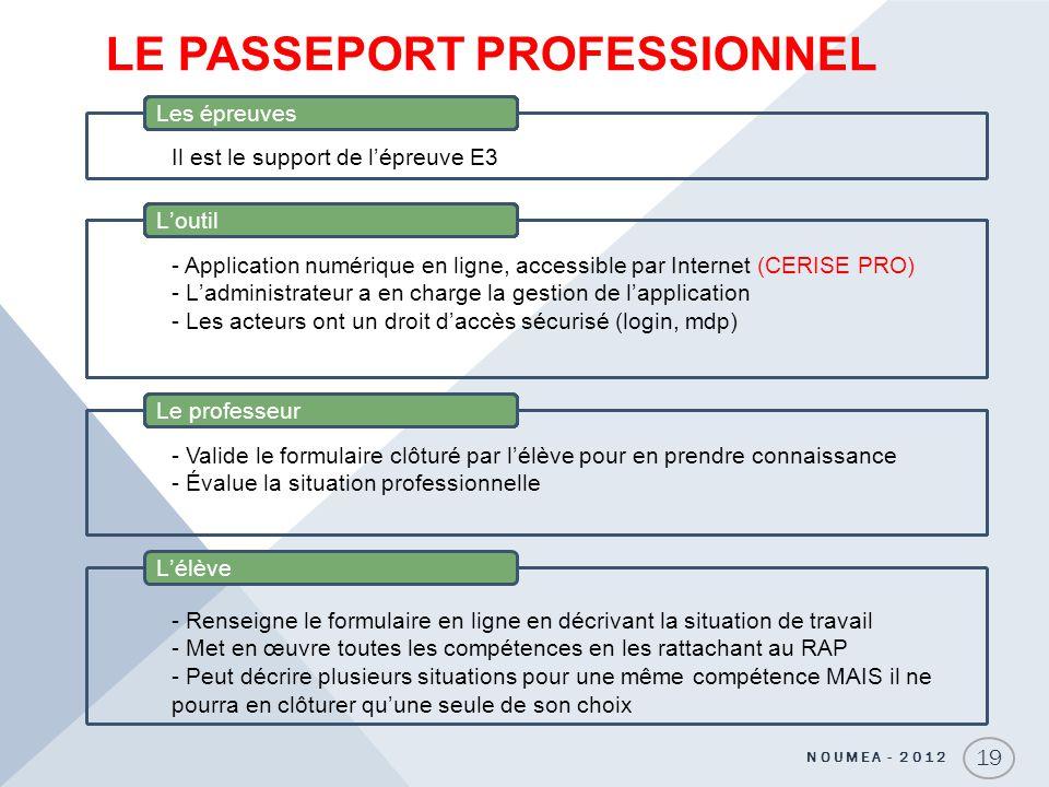 LE PASSEPORT PROFESSIONNEL NOUMEA - 2012 19 Lélève Il est le support de lépreuve E3 - Application numérique en ligne, accessible par Internet (CERISE