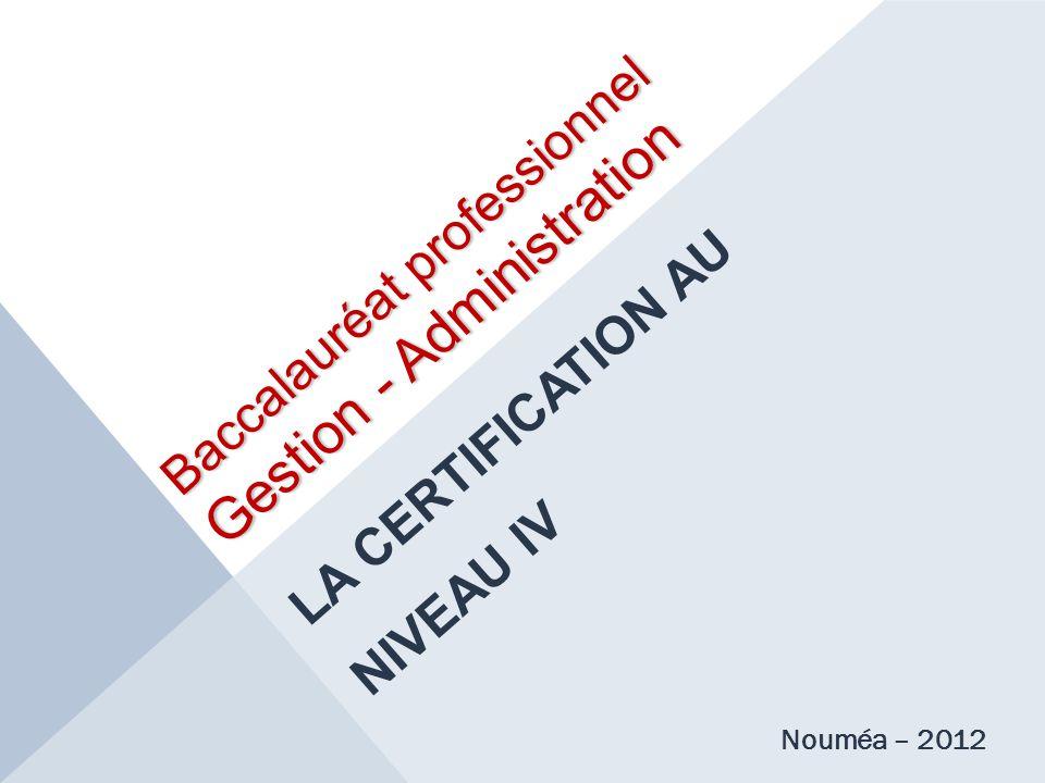Baccalauréat professionnel Gestion - Administration LA CERTIFICATION AU NIVEAU IV Nouméa – 2012