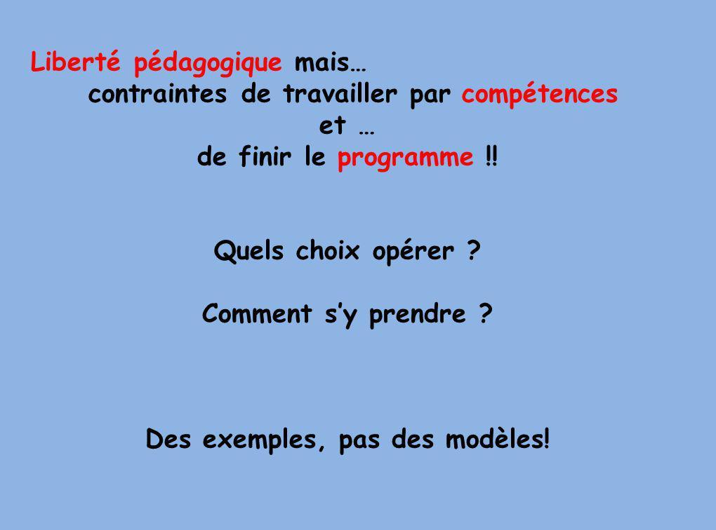 Liberté pédagogique mais… contraintes de travailler par compétences et … de finir le programme !! Quels choix opérer ? Comment sy prendre ? Des exempl