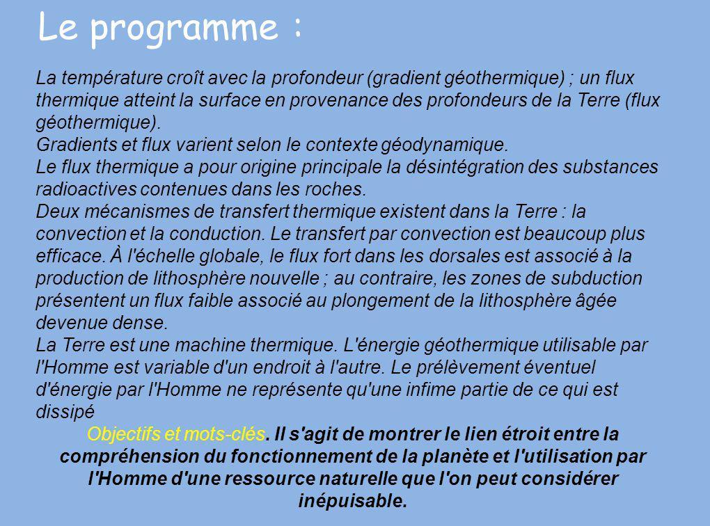 Le programme : La température croît avec la profondeur (gradient géothermique) ; un flux thermique atteint la surface en provenance des profondeurs de