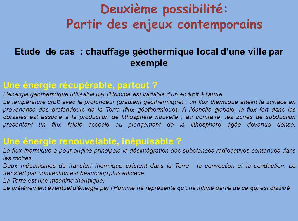 Deuxième possibilité: Partir des enjeux contemporains Etude de cas : chauffage géothermique local dune ville par exemple Une énergie récupérable, part