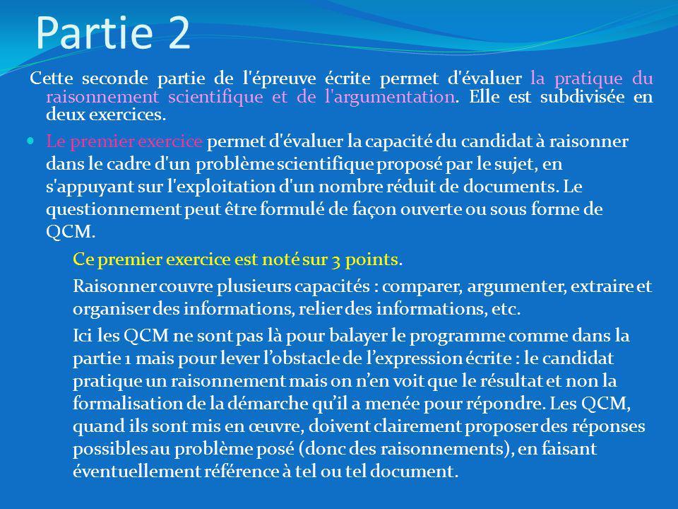 Partie 2 Cette seconde partie de l épreuve écrite permet d évaluer la pratique du raisonnement scientifique et de l argumentation.