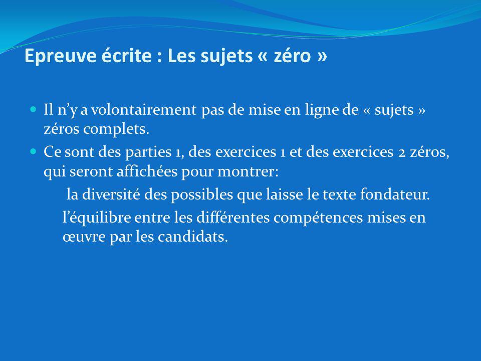 Epreuve écrite : Les sujets « zéro » Il ny a volontairement pas de mise en ligne de « sujets » zéros complets.