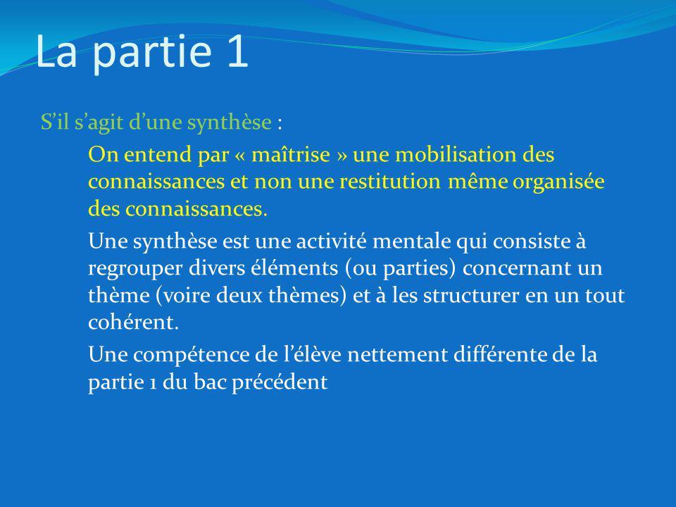 La partie 1 Sil sagit dune synthèse : On entend par « maîtrise » une mobilisation des connaissances et non une restitution même organisée des connaissances.