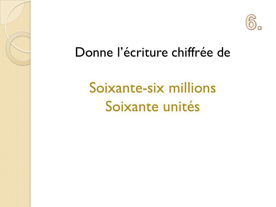 Donne lécriture chiffrée de Soixante-six millions Soixante unités