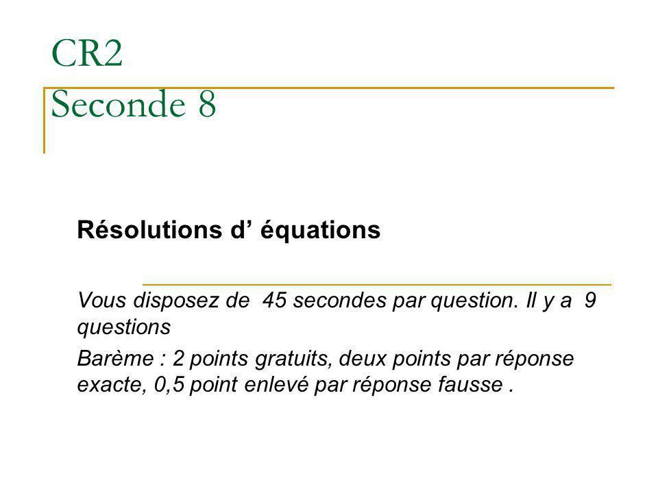 CR2 Seconde 8 Résolutions d équations Vous disposez de 45 secondes par question.
