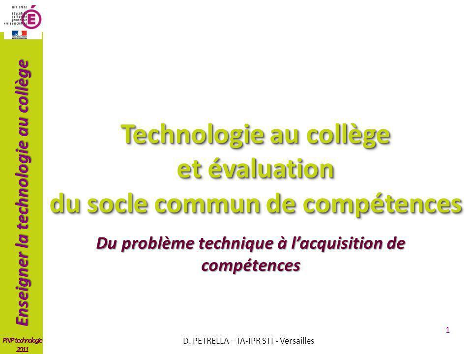 Enseigner la technologie au collège PNP technologie 2011 1 Technologie au collège et évaluation du socle commun de compétences D. PETRELLA – IA-IPR ST