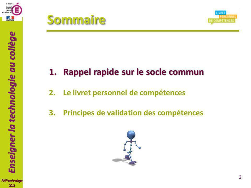 Enseigner la technologie au collège PNP technologie 2011 SommaireSommaire 1.Rappel rapide sur le socle commun 2.Le livret personnel de compétences 3.P