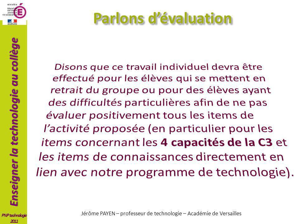 Enseigner la technologie au collège PNP technologie 2011 Parlons dévaluation Jérôme PAYEN – professeur de technologie – Académie de Versailles