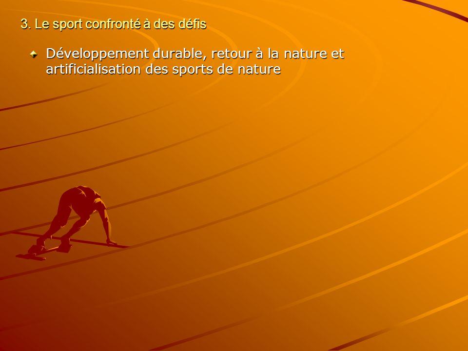 3. Le sport confronté à des défis Développement durable, retour à la nature et artificialisation des sports de nature