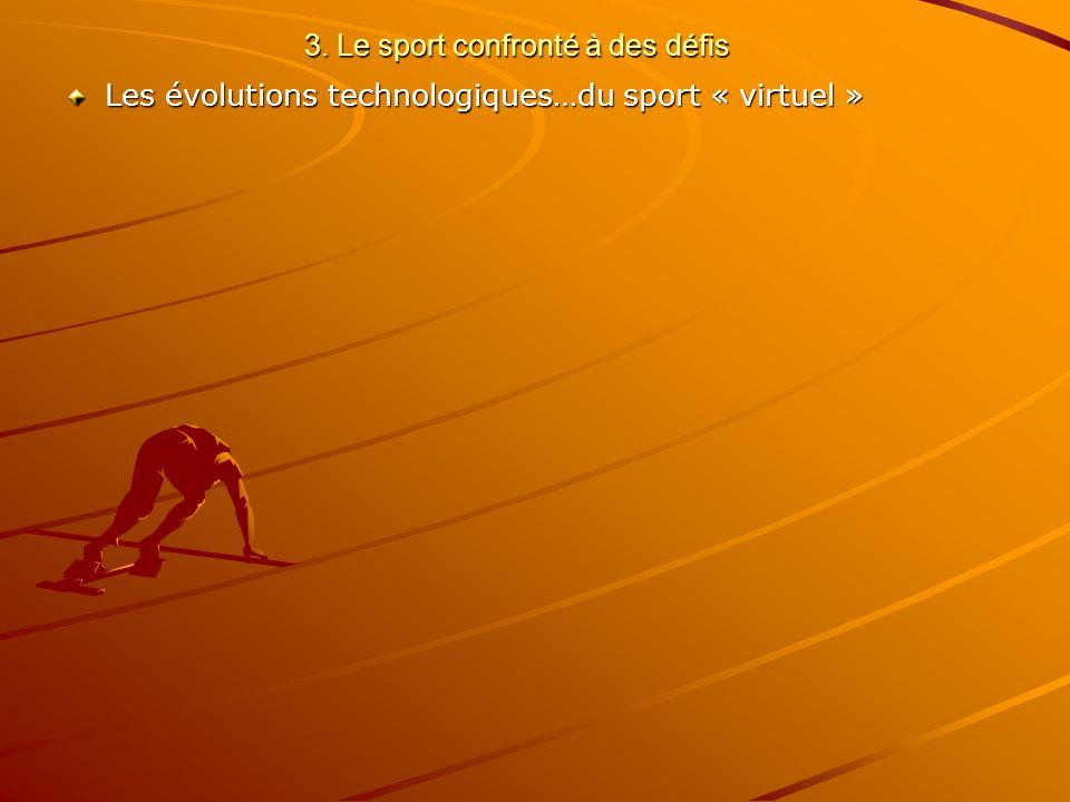 3. Le sport confronté à des défis Les évolutions technologiques…du sport « virtuel »