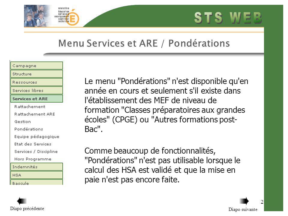 2 Menu Services et ARE / Pondérations Le menu Pondérations n est disponible qu en année en cours et seulement s il existe dans l établissement des MEF de niveau de formation Classes préparatoires aux grandes écoles (CPGE) ou Autres formations post- Bac .